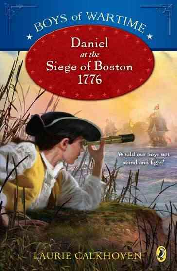 Daniel at the Siege of Boston, 1776 By Calkhoven, Laurie