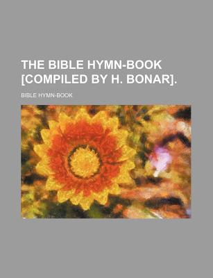 Rarebooksclub.com The Bible Hymn-Book [Compiled by H. Bonar]. by Hymn-Book, Bible [Paperback] at Sears.com